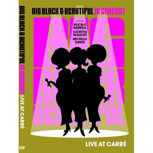 BIG BLACK & BEAUTIFUL-IN CONCERT LIVE AT CARRÉ
